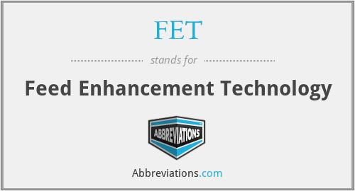 FET - Feed Enhancement Technology
