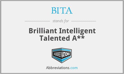 BITA - Brilliant Intelligent Talented A**