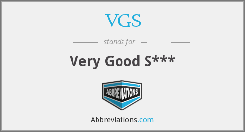 VGS - Very Good S***