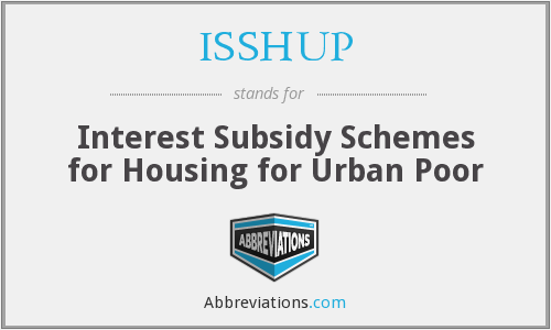 ISSHUP - Interest Subsidy Schemes for Housing for Urban Poor