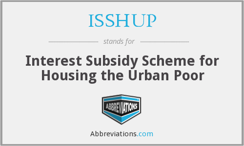 ISSHUP - Interest Subsidy Scheme for Housing the Urban Poor