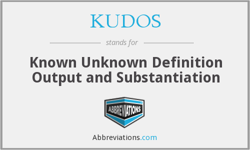 KUDOS - Known Unknown Definition Output and Substantiation
