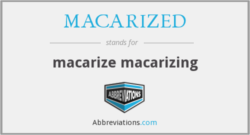 What does MACARIZED stand for?