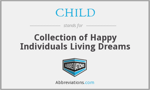 CHILD - Collection of Happy Individuals Living Dreams