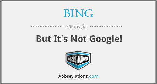 BING - But It's Not Google!