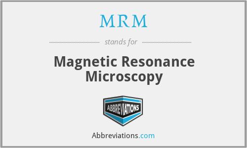 MRM - Magnetic Resonance Microscopy