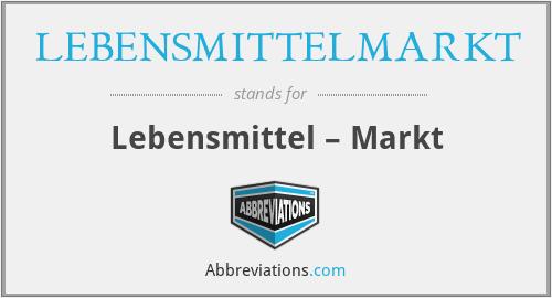 What does LEBENSMITTELMARKT stand for?