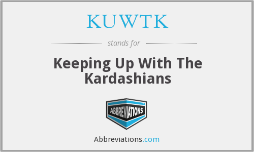 What does KUWTK stand for?