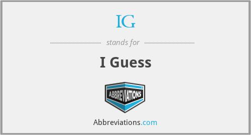 IG - I Guess