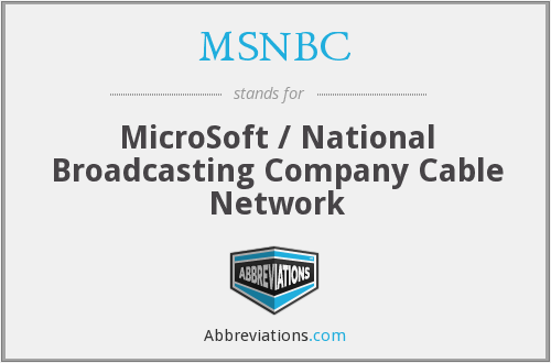 MSNBC - MicroSoft / National Broadcasting Company Cable Network