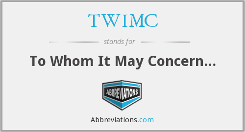 TWIMC - To Whom It May Concern…