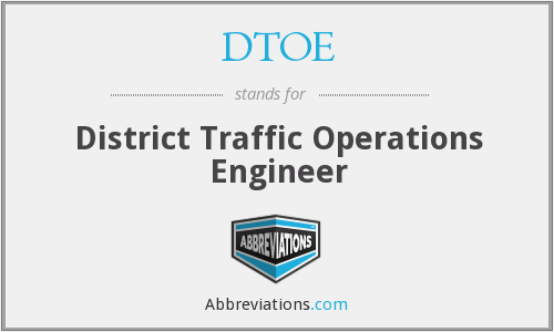 DTOE - District Traffic Operations Engineer