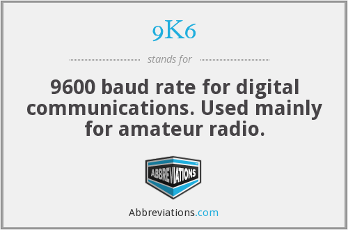 9K6 - 9600 baud rate for digital communications. Used mainly for amateur radio.