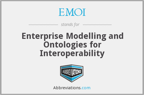 EMOI - Enterprise Modelling and Ontologies for Interoperability