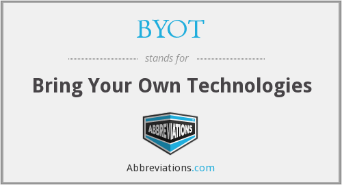 BYOT - Bring Your Own Technologies