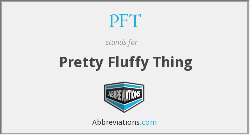PFT - Pretty Fluffy Thing