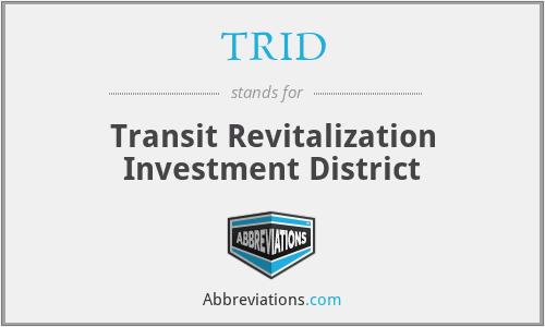 TRID - Transit Revitalization Investment District