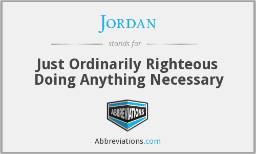 Jordan - Just Ordinarily Righteous Doing Anything Necessary