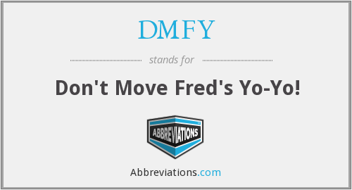 DMFY - Don't Move Fred's Yo-Yo!