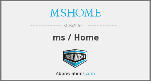 What does MSHOME stand for?