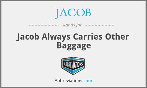 JACOB - Jacob Always Carries Other Baggage