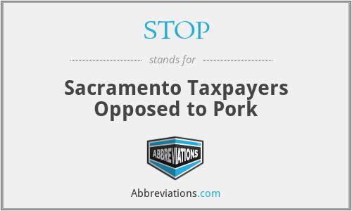 STOP - Sacramento Taxpayers Opposed to Pork