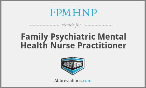 FPMHNP - Family Psychiatric Mental Health Nurse Practitioner
