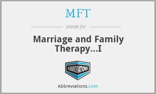 MFT - Marriage and Family Therapy…I