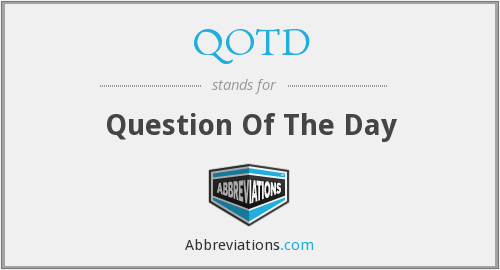 QOTD - Question Of The Day