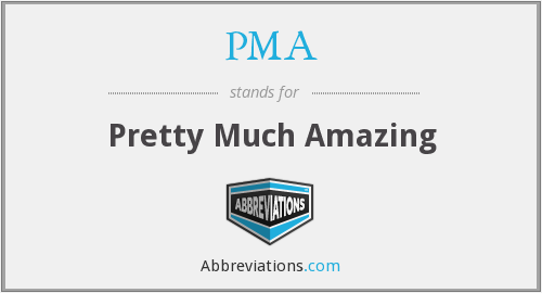 PMA - Pretty Much Amazing