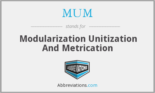 MUM - Modularization Unitization And Metrication