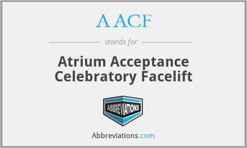 AACF - Atrium Acceptance Celebratory Facelift