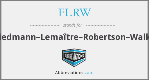 What does FLRW stand for?