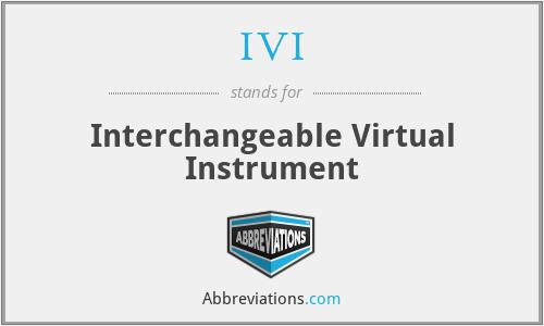 IVI - Interchangeable Virtual Instrument