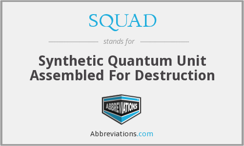 SQUAD - Synthetic Quantum Unit Assembled For Destruction
