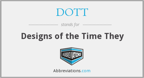 DOTT - Designs of the Time They