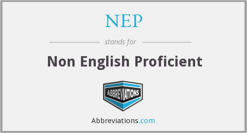 NEP - Non English Proficient