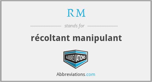 RM - récoltant manipulant