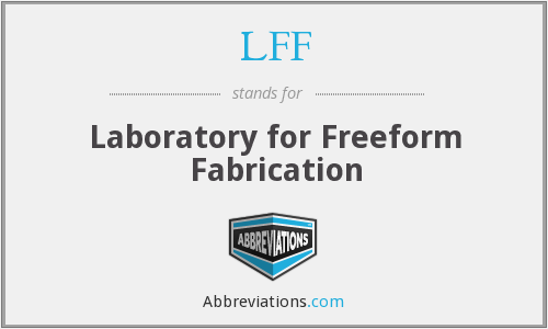LFF - Laboratory for Freeform Fabrication