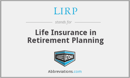 LIRP - Life Insurance in Retirement Planning