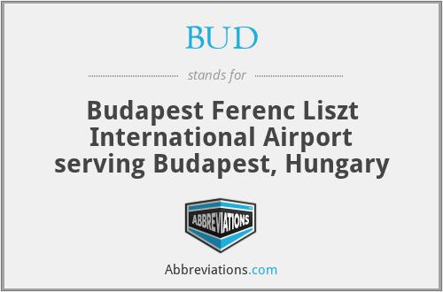 BUD - Budapest Ferenc Liszt International Airport serving Budapest, Hungary
