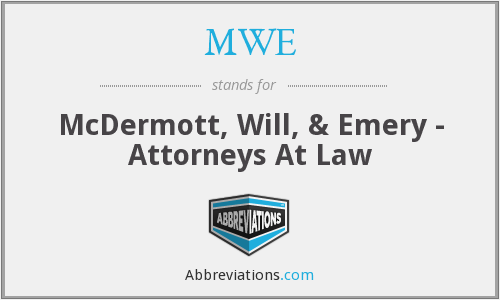 MWE - McDermott, Will, & Emery - Attorneys At Law