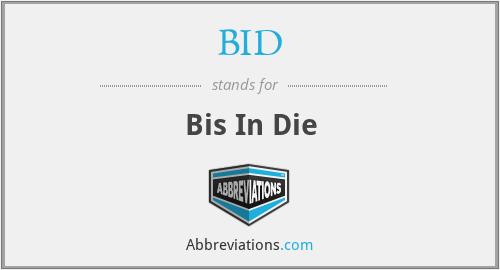 BID - Bis In Die