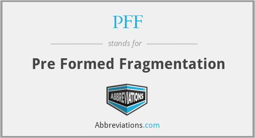 PFF - Pre Formed Fragmentation