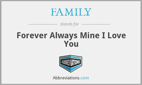 FAMILY - Forever Always Mine I Love You