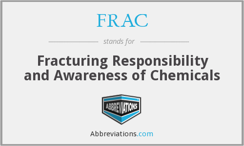 FRAC - Fracturing Responsibility and Awareness of Chemicals