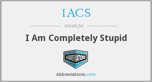 IACS - I Am Completely Stupid