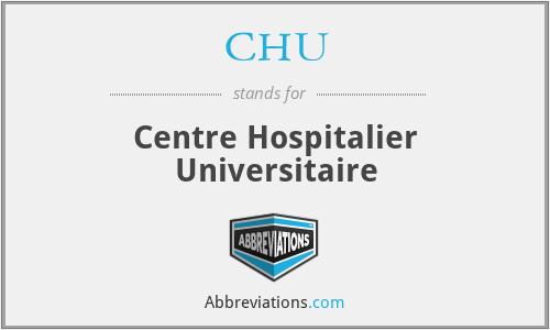 CHU - Centre Hospitalier Universitaire
