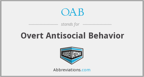 OAB - overt antisocial behavior