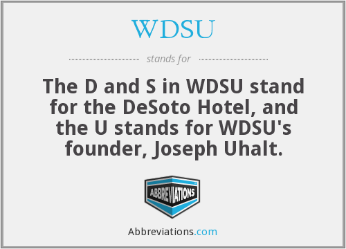 WDSU - The D and S in WDSU stand for the DeSoto Hotel, and the U stands for WDSU's founder, Joseph Uhalt.